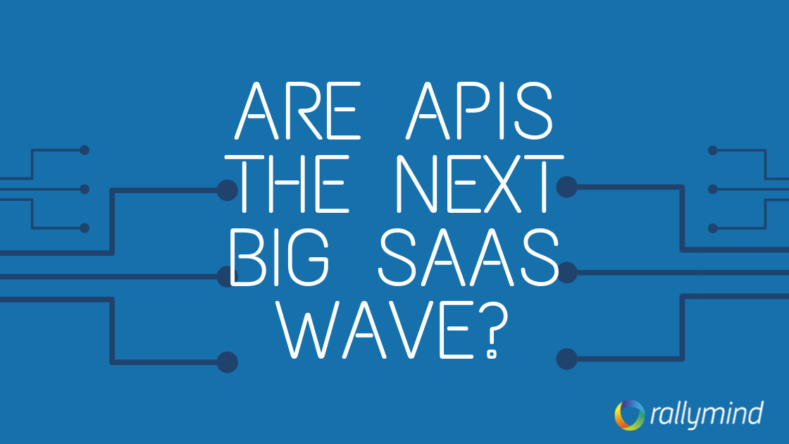 Are APIs the Next Big SaaS Wave?