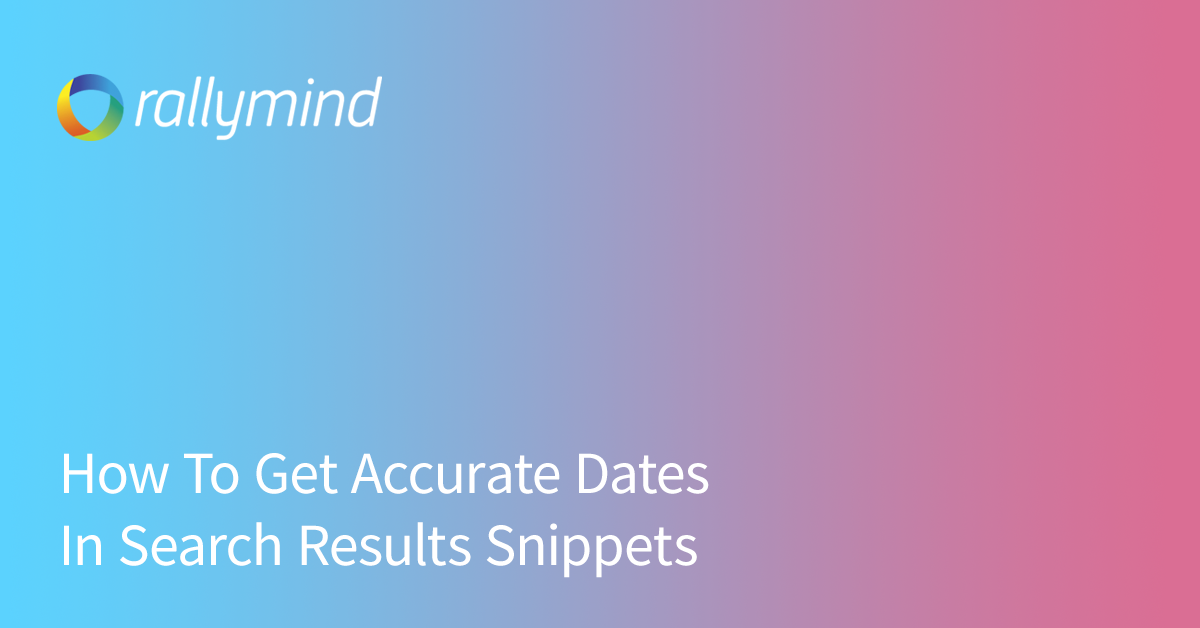 How To Get Accurate Dates In Search Results Snippets