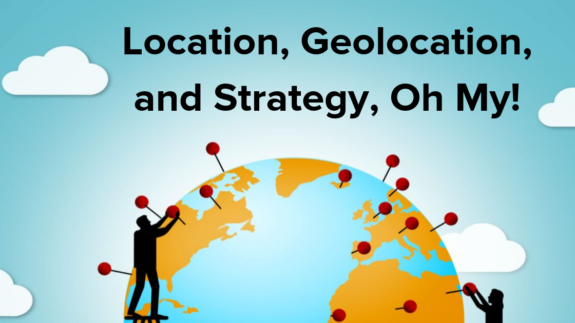 Location, Geolocation, and Strategy, Oh My!