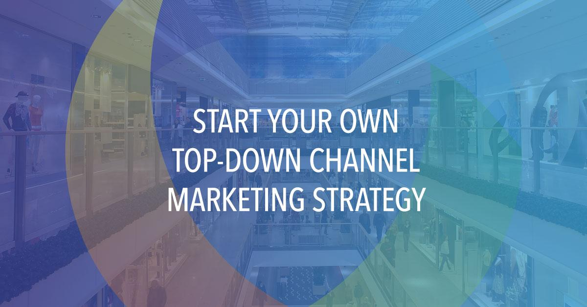 Top-down Approach to Channel Marketing