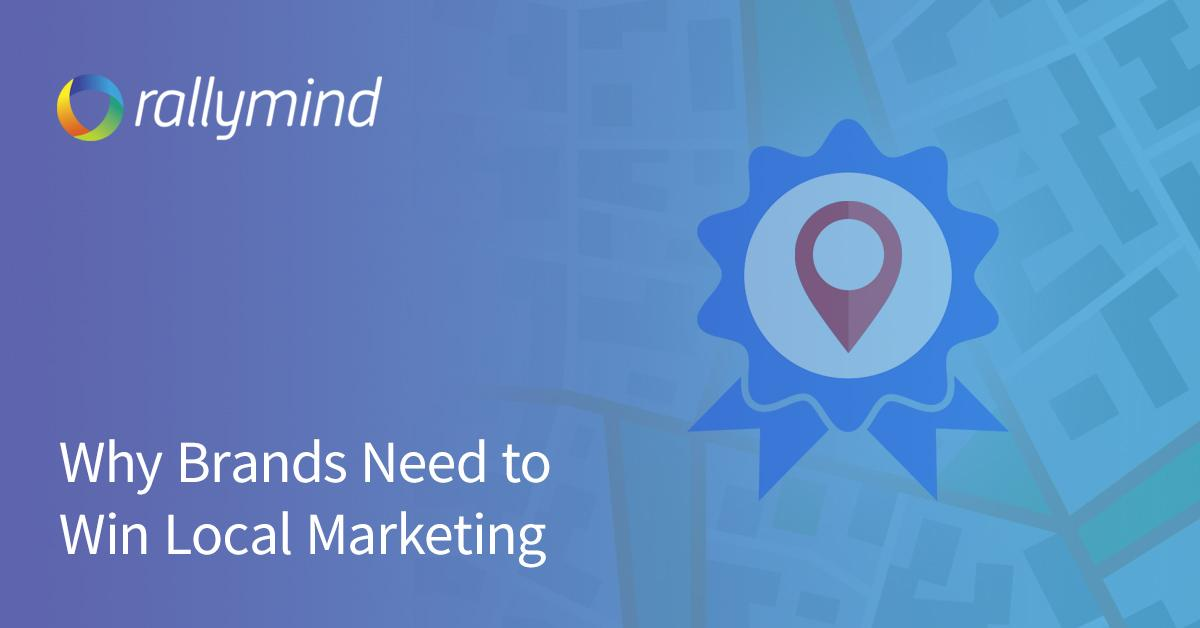 Why Brands Need to Win Local Marketing